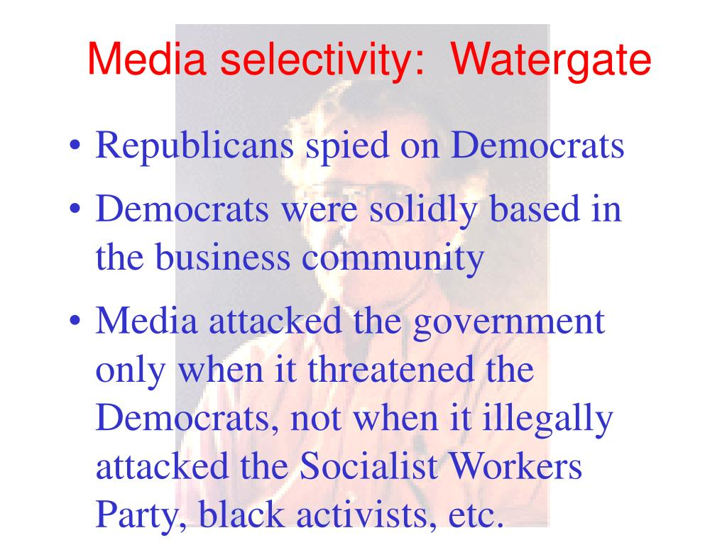 Media selectivity:  Watergate