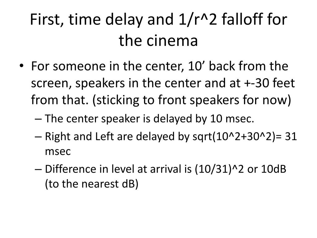 First, time delay and 1/r^2 falloff for the cinema