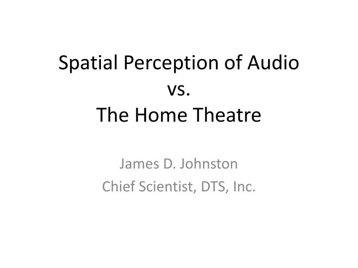 Spatial perception of audio vs the home theatre