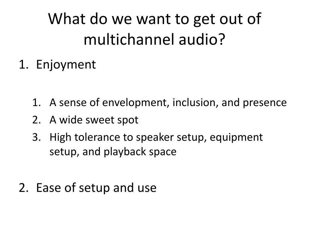 What do we want to get out of multichannel audio?