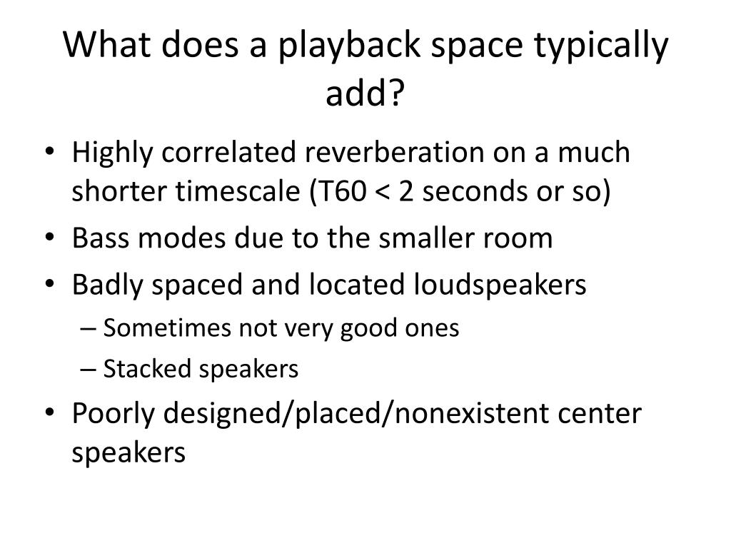 What does a playback space typically add?