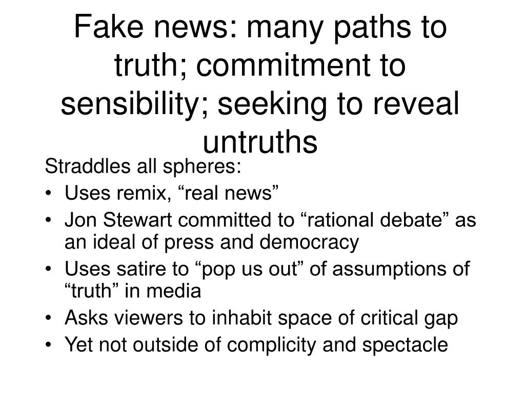 Fake news: many paths to truth; commitment to sensibility; seeking to reveal untruths