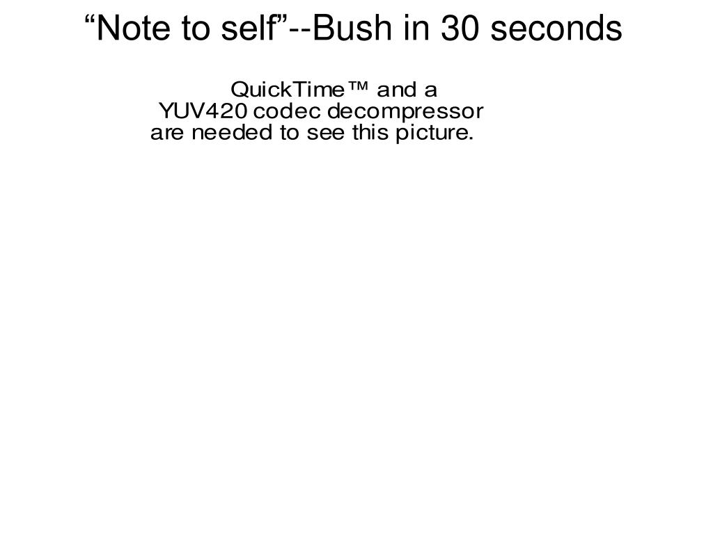 """Note to self""--Bush in 30 seconds"