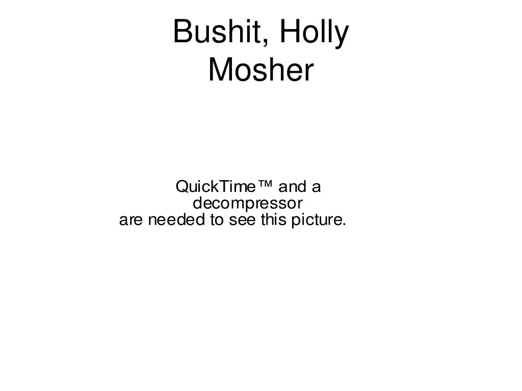 Bushit, Holly Mosher