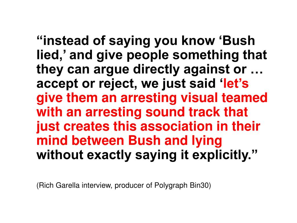 """instead of saying you know 'Bush lied,' and give people something that they can argue directly against or … accept or reject, we just said '"