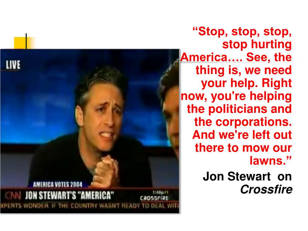 """Stop, stop, stop, stop hurting America…. See, the thing is, we need your help. Right now, you're helping the politicians and the corporations. And we're left out there to mow our lawns."""