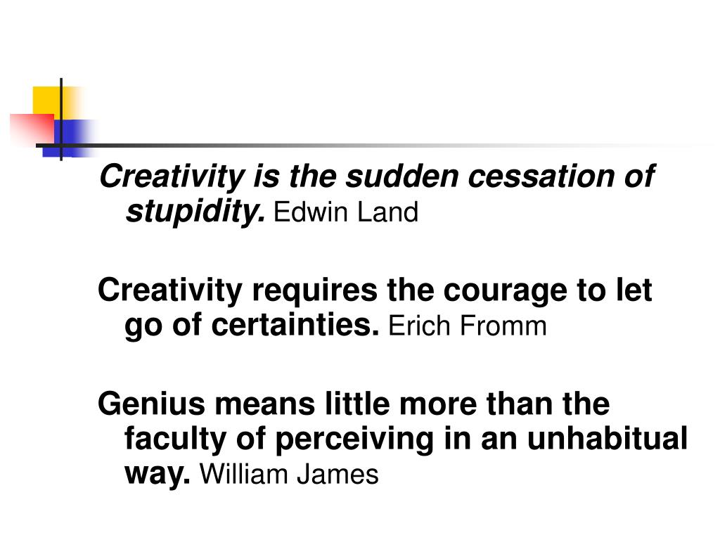 Creativity is the sudden cessation of stupidity.