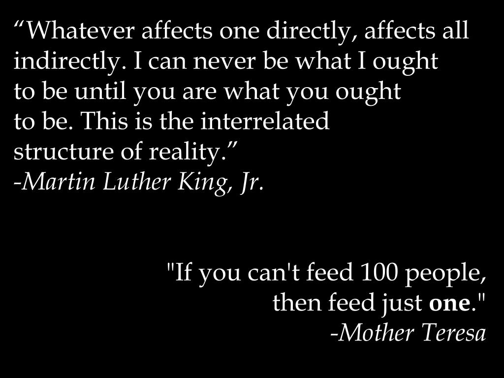 """""""Whatever affects one directly, affects all indirectly. I can never be what I ought"""