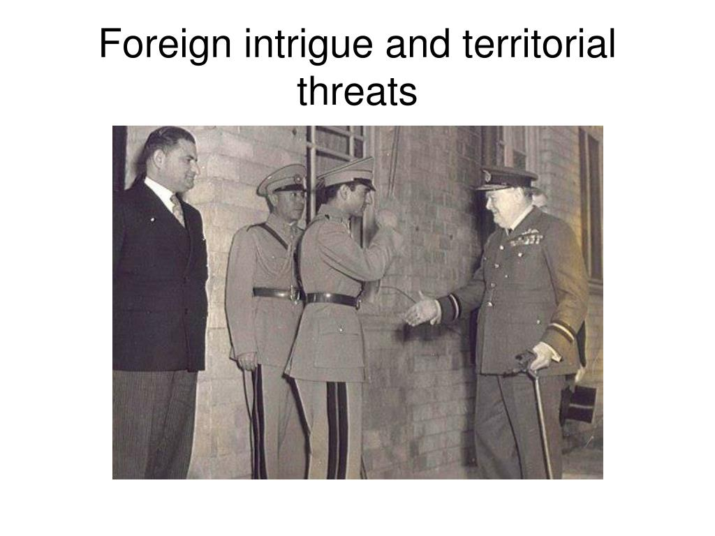 Foreign intrigue and territorial threats