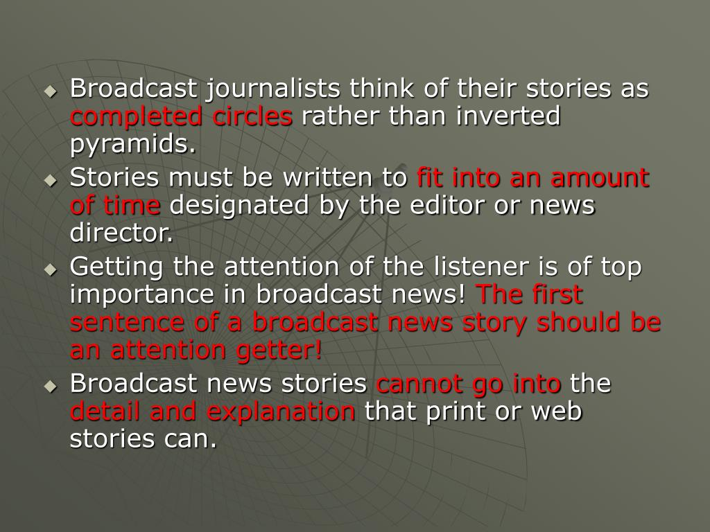 Broadcast journalists think of their stories as