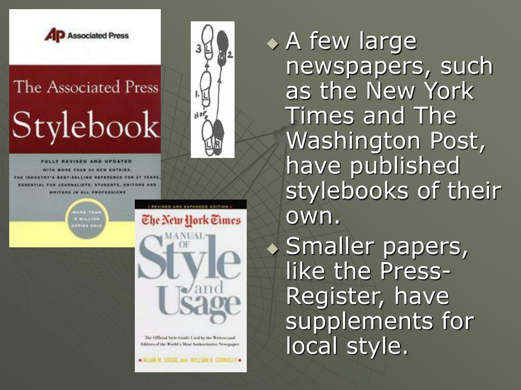 A few large newspapers, such as the New York Times and The Washington Post, have published stylebooks of their own.
