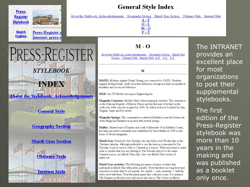 The INTRANET provides an excellent place for most organizations to post their supplemental stylebooks.