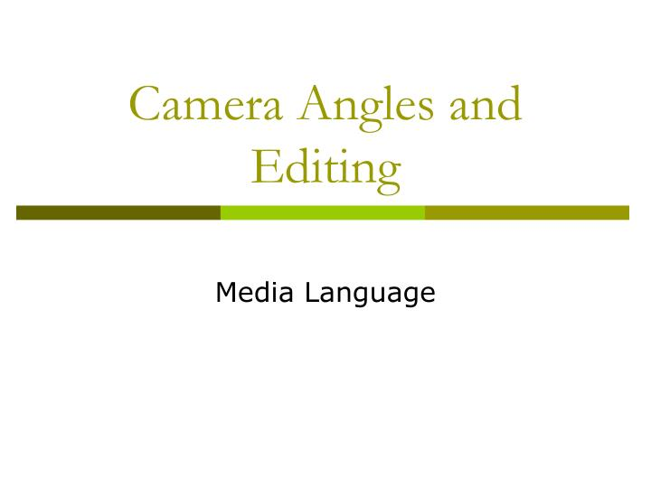 Camera angles and editing