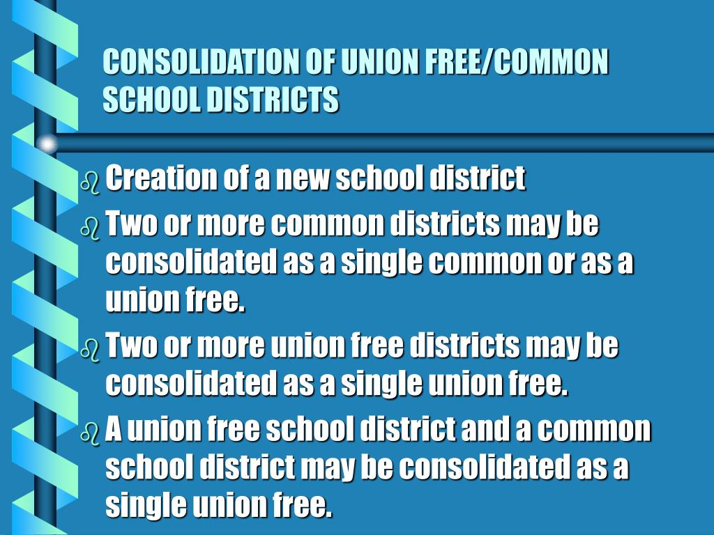 CONSOLIDATION OF UNION FREE/COMMON SCHOOL DISTRICTS