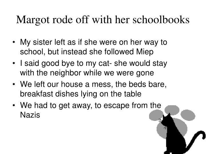 Margot rode off with her schoolbooks