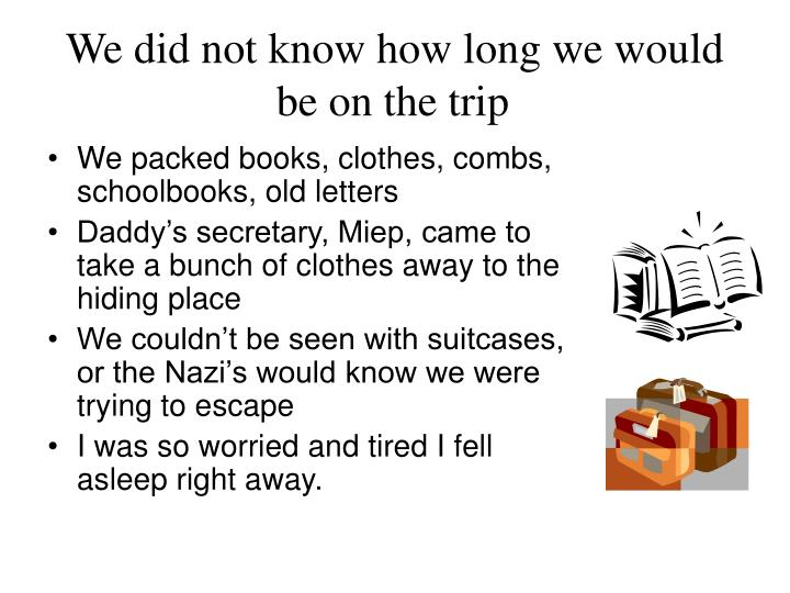 We did not know how long we would be on the trip