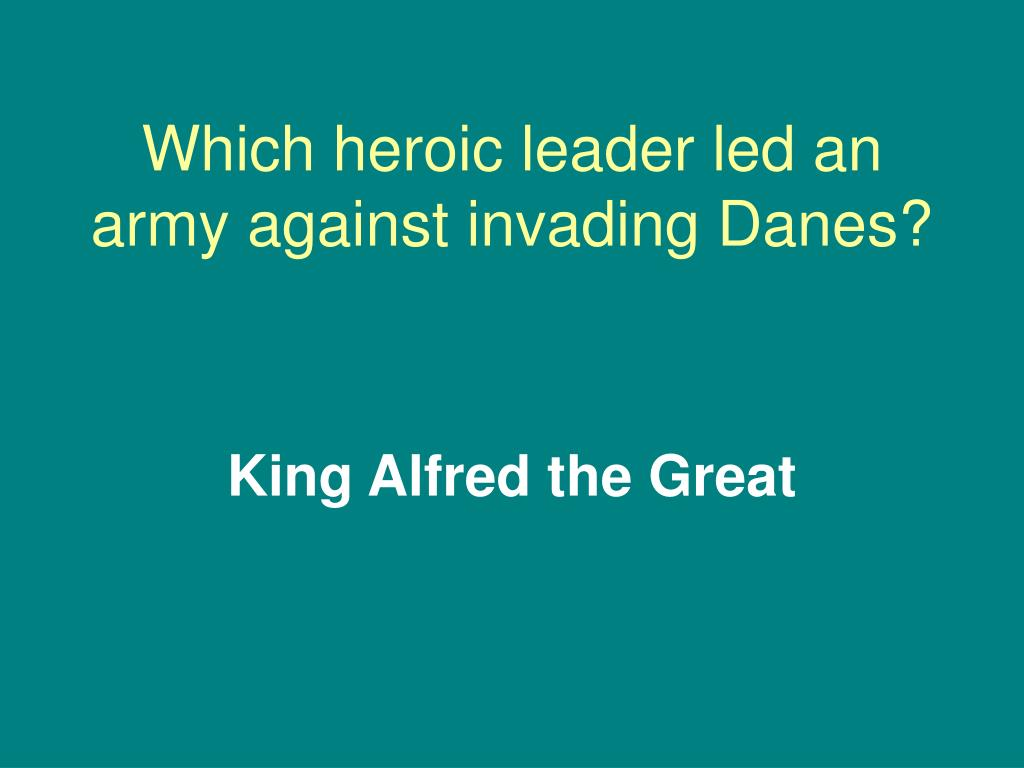 Which heroic leader led an army against invading Danes?