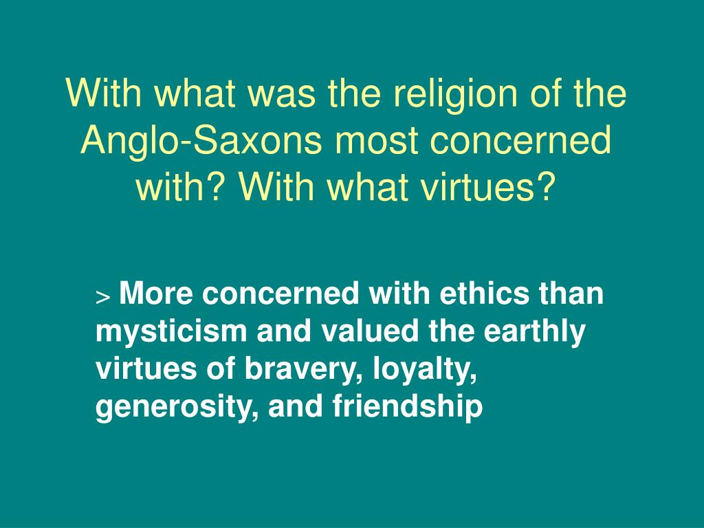 With what was the religion of the Anglo-Saxons most concerned with? With what virtues?