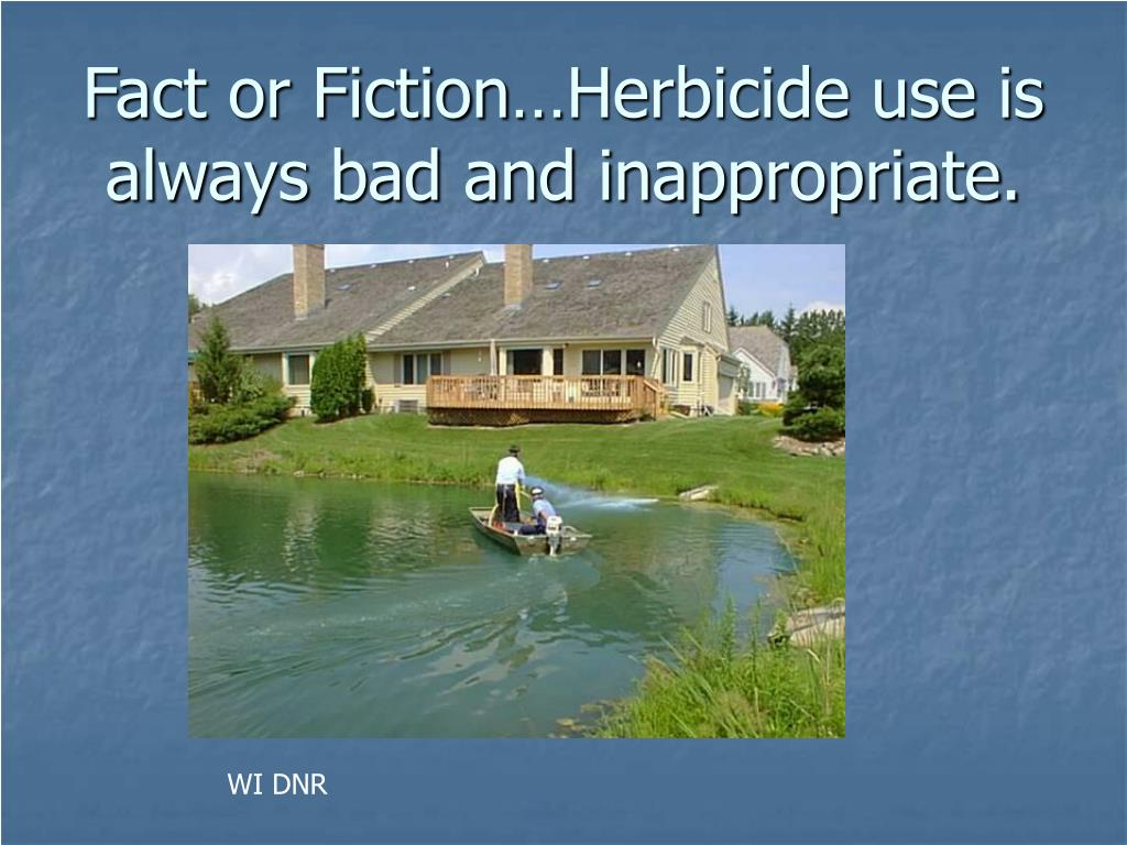 Fact or Fiction…Herbicide use is always bad and inappropriate.