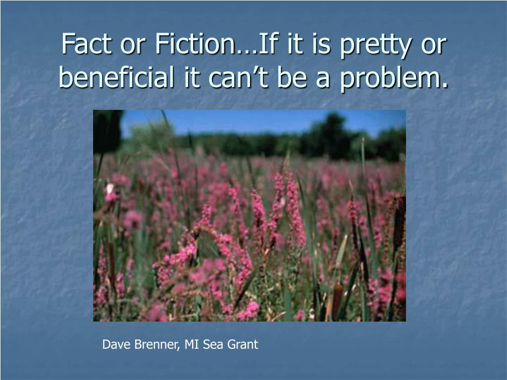 Fact or Fiction…If it is pretty or beneficial it can't be a problem.