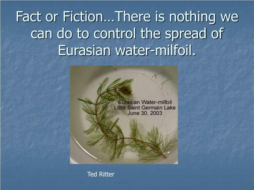Fact or Fiction…There is nothing we can do to control the spread of Eurasian water-milfoil.