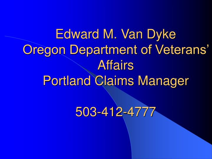 Edward m van dyke oregon department of veterans affairs portland claims manager 503 412 4777