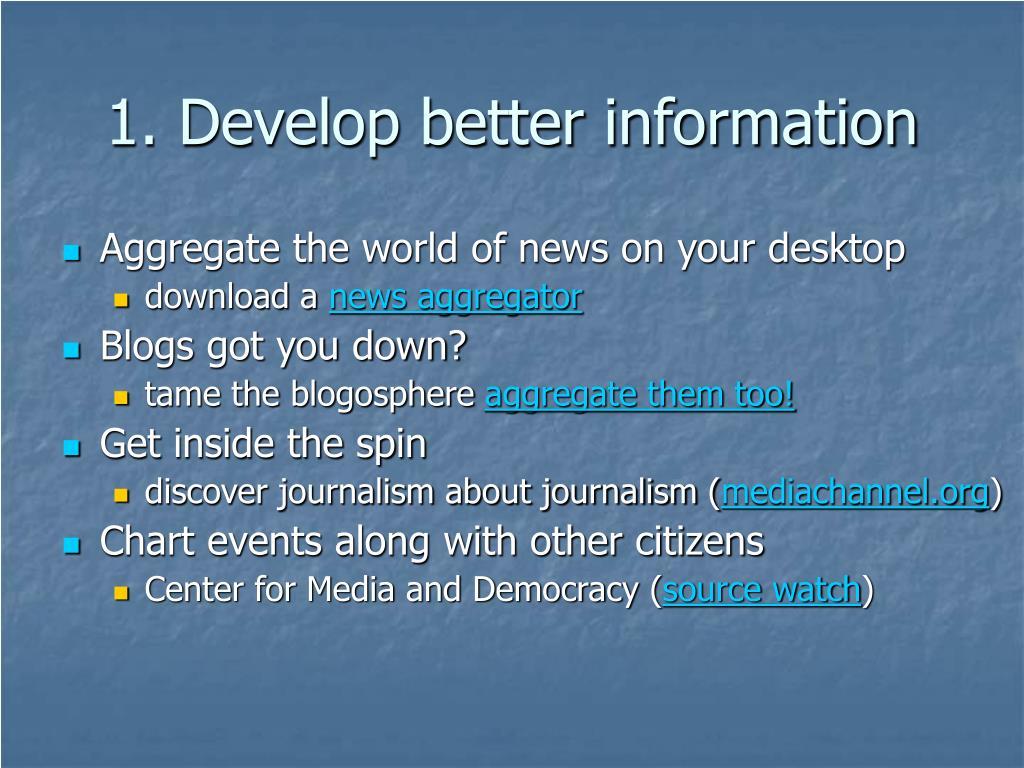 1. Develop better information