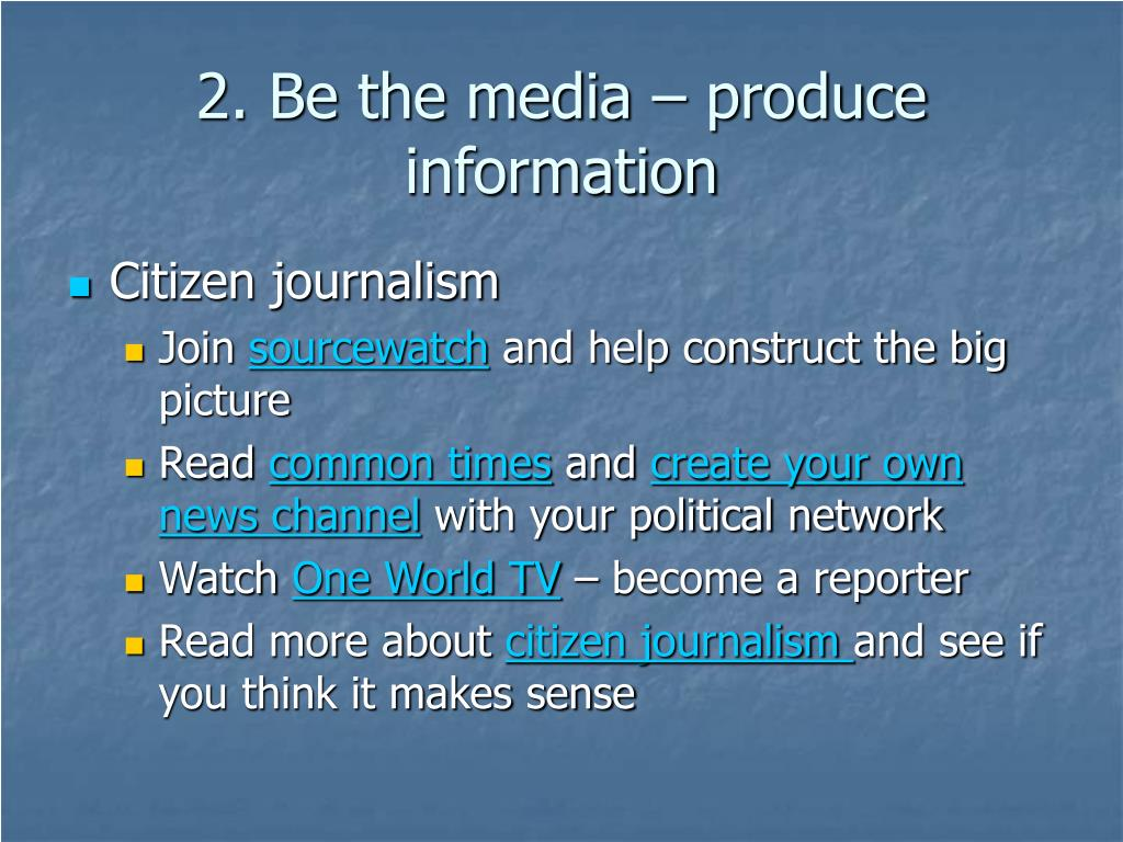 2. Be the media – produce information