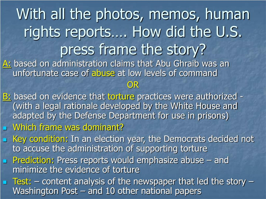 With all the photos, memos, human rights reports…. How did the U.S. press frame the story?