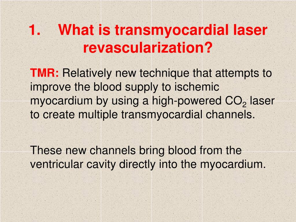 1.What is transmyocardial laser revascularization?