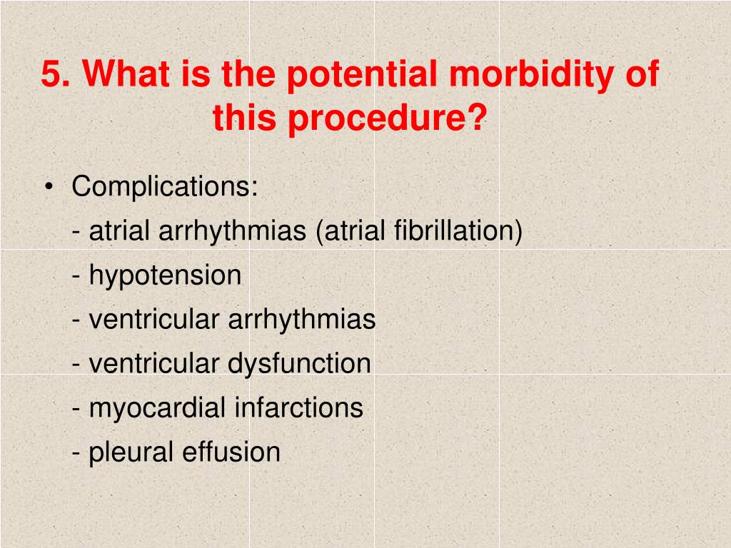 5. What is the potential morbidity of this procedure?