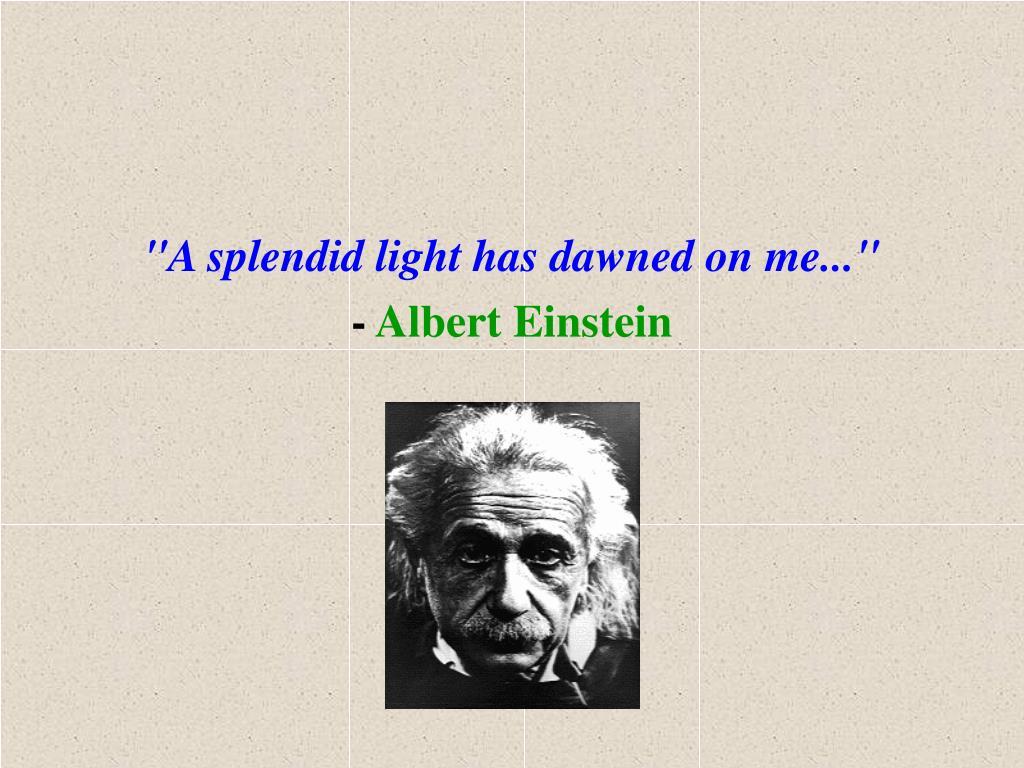 """A splendid light has dawned on me..."""