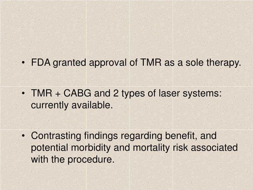 FDA granted approval of TMR as a sole therapy.