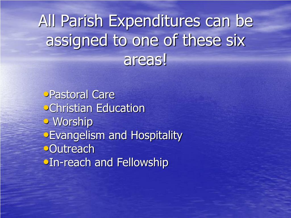 All Parish Expenditures can be assigned to one of these six areas!