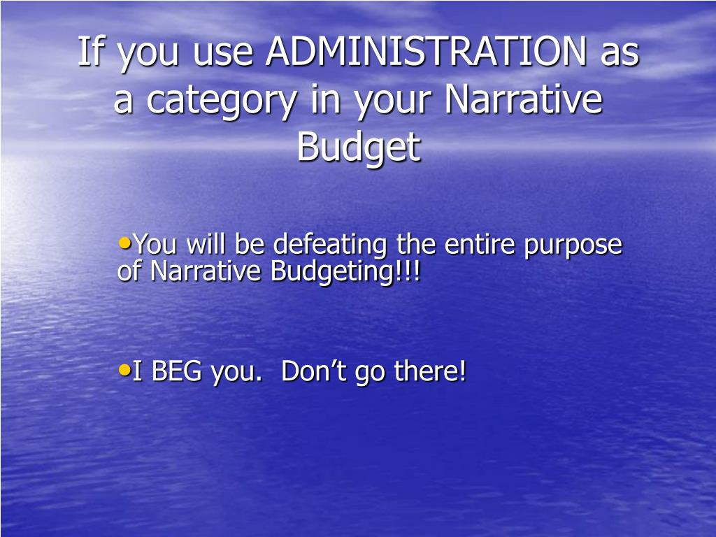 If you use ADMINISTRATION as a category in your Narrative Budget
