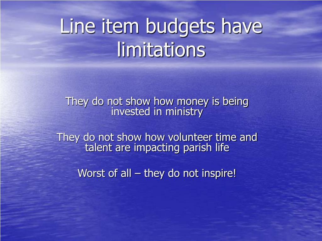 Line item budgets have limitations