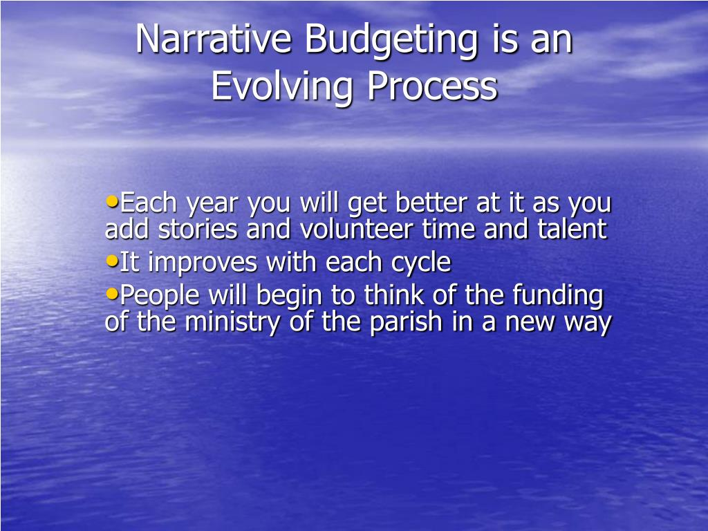 Narrative Budgeting is an Evolving Process