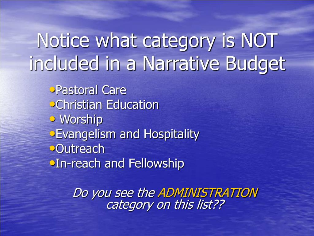Notice what category is NOT included in a Narrative Budget