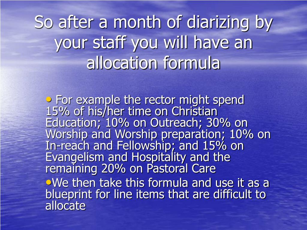 So after a month of diarizing by your staff you will have an allocation formula