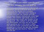 then we get even more specific and tell the ministry sacred stories