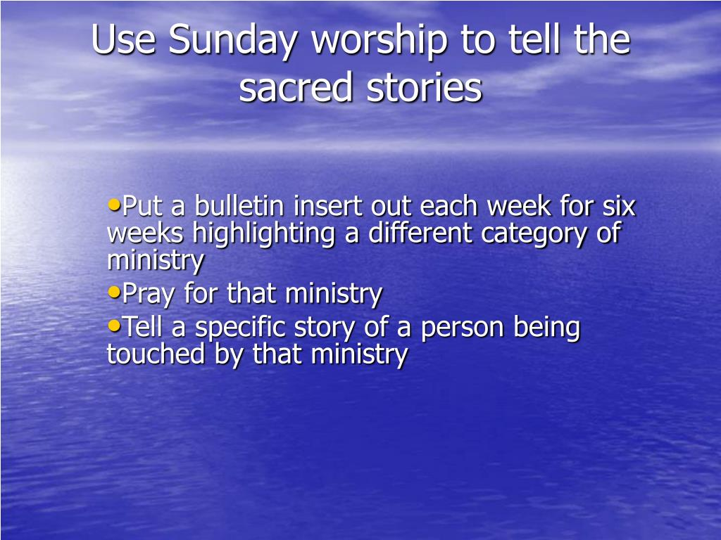 Use Sunday worship to tell the sacred stories