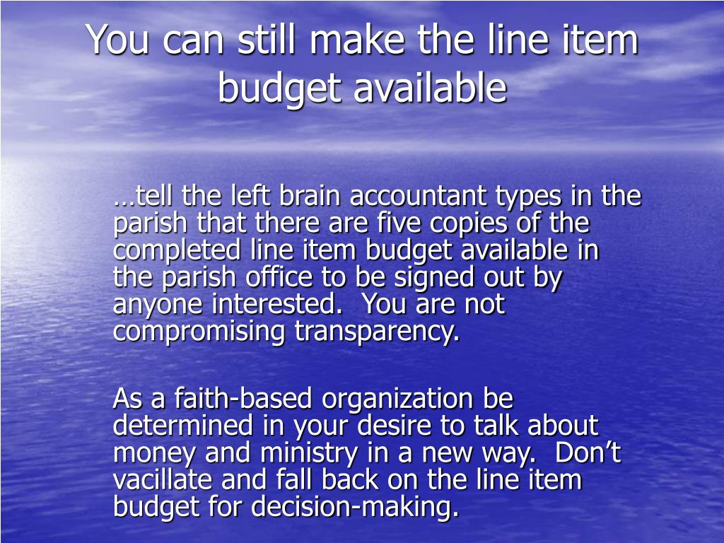 You can still make the line item budget available
