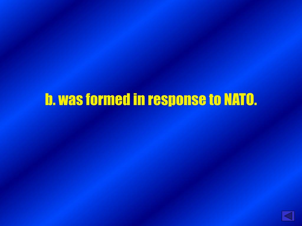 b. was formed in response to NATO.