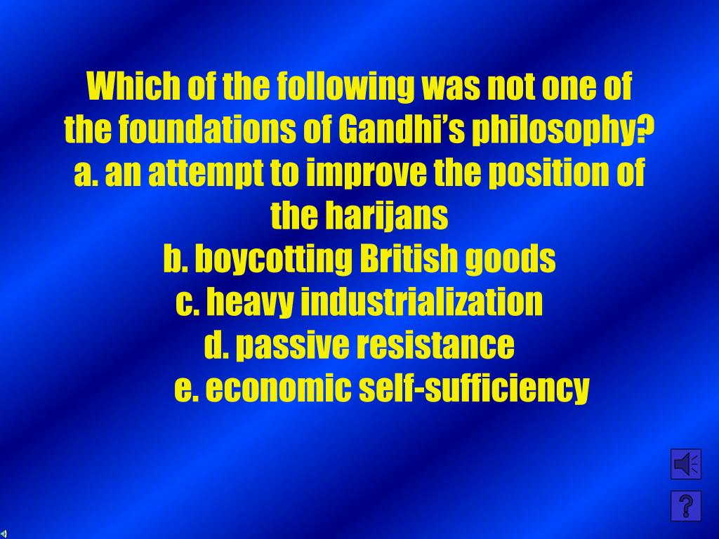 Which of the following was not one of the foundations of Gandhi's philosophy?