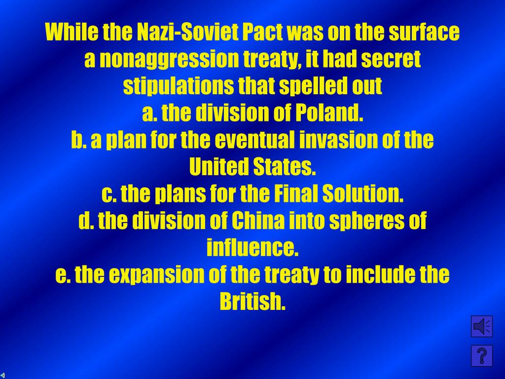 While the Nazi-Soviet Pact was on the surface a nonaggression treaty, it had secret stipulations that spelled out