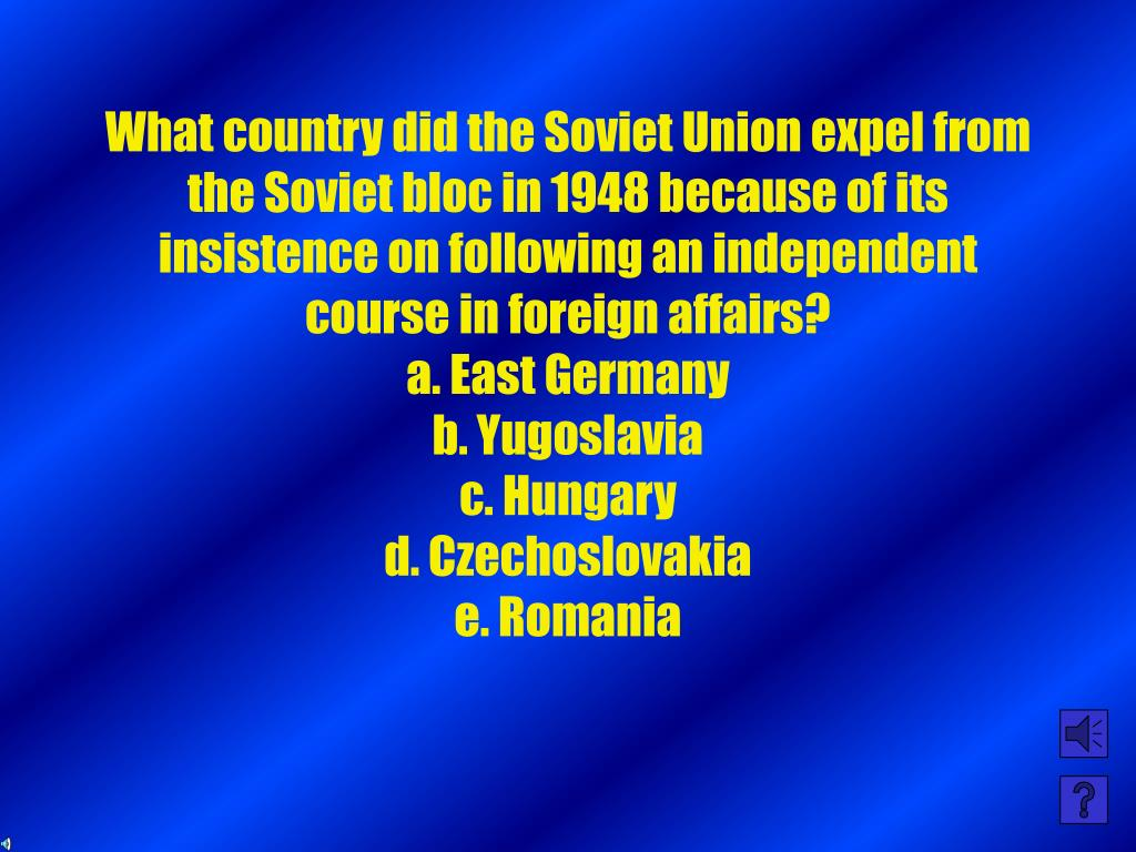 What country did the Soviet Union expel from the Soviet bloc in 1948 because of its insistence on following an independent course in foreign affairs?