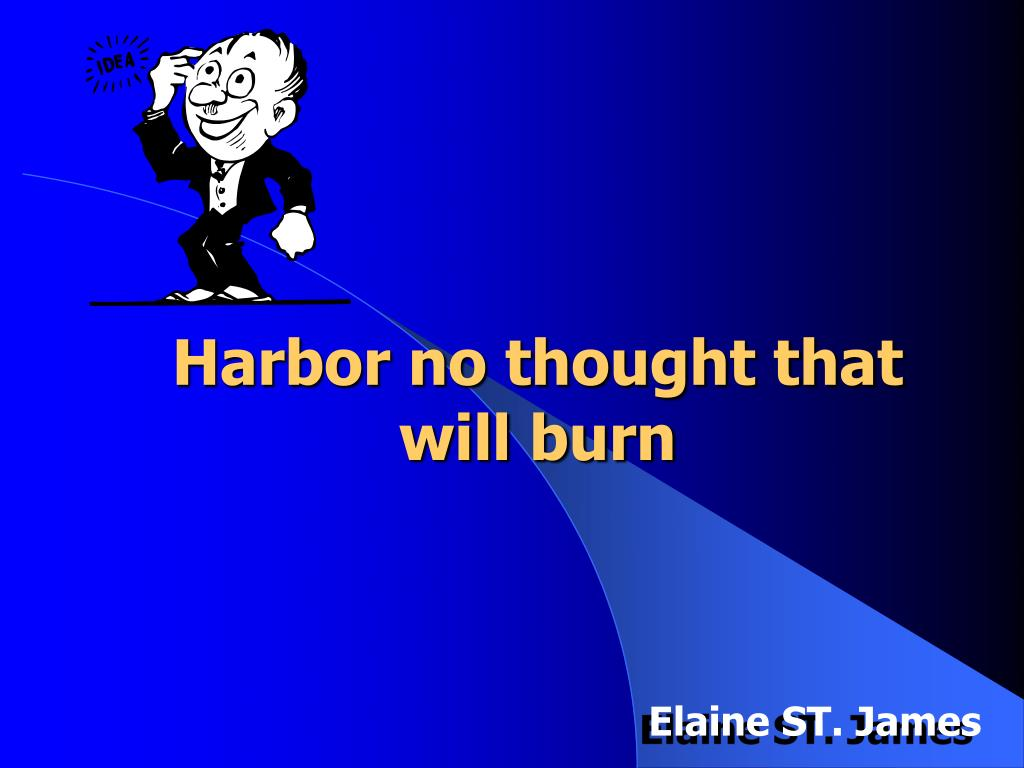 Harbor no thought that will burn