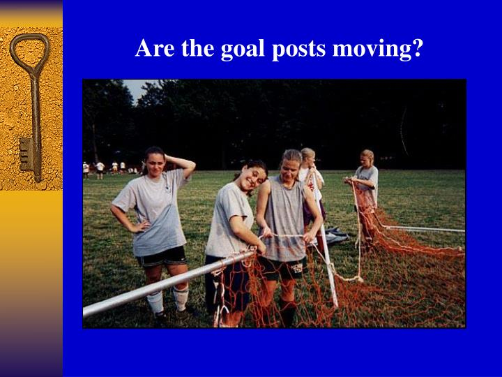 Are the goal posts moving?
