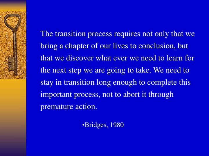 The transition process requires not only that we