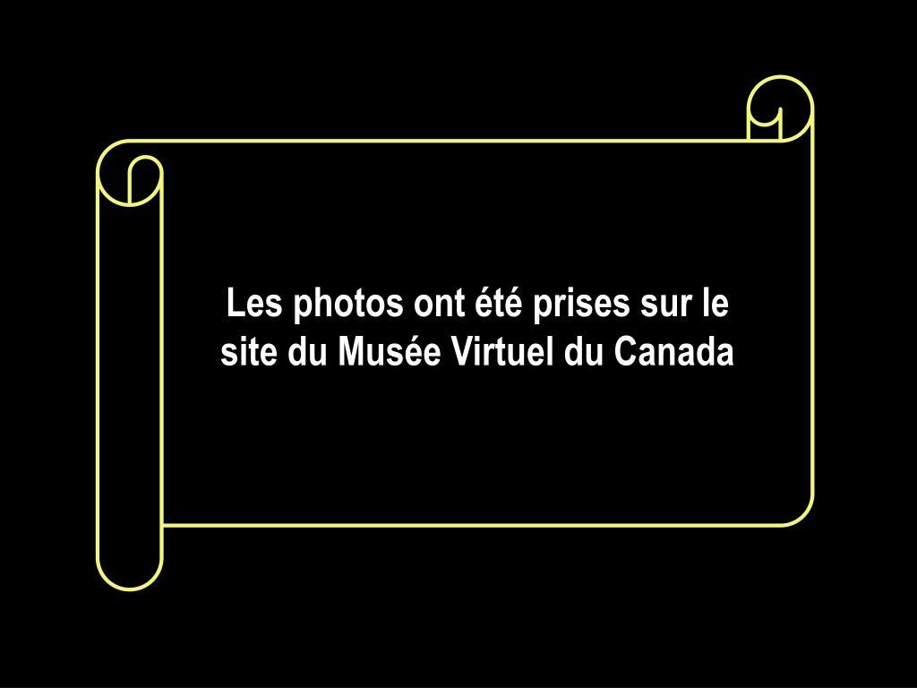 Les photos ont été prises sur le site du Musée Virtuel du Canada